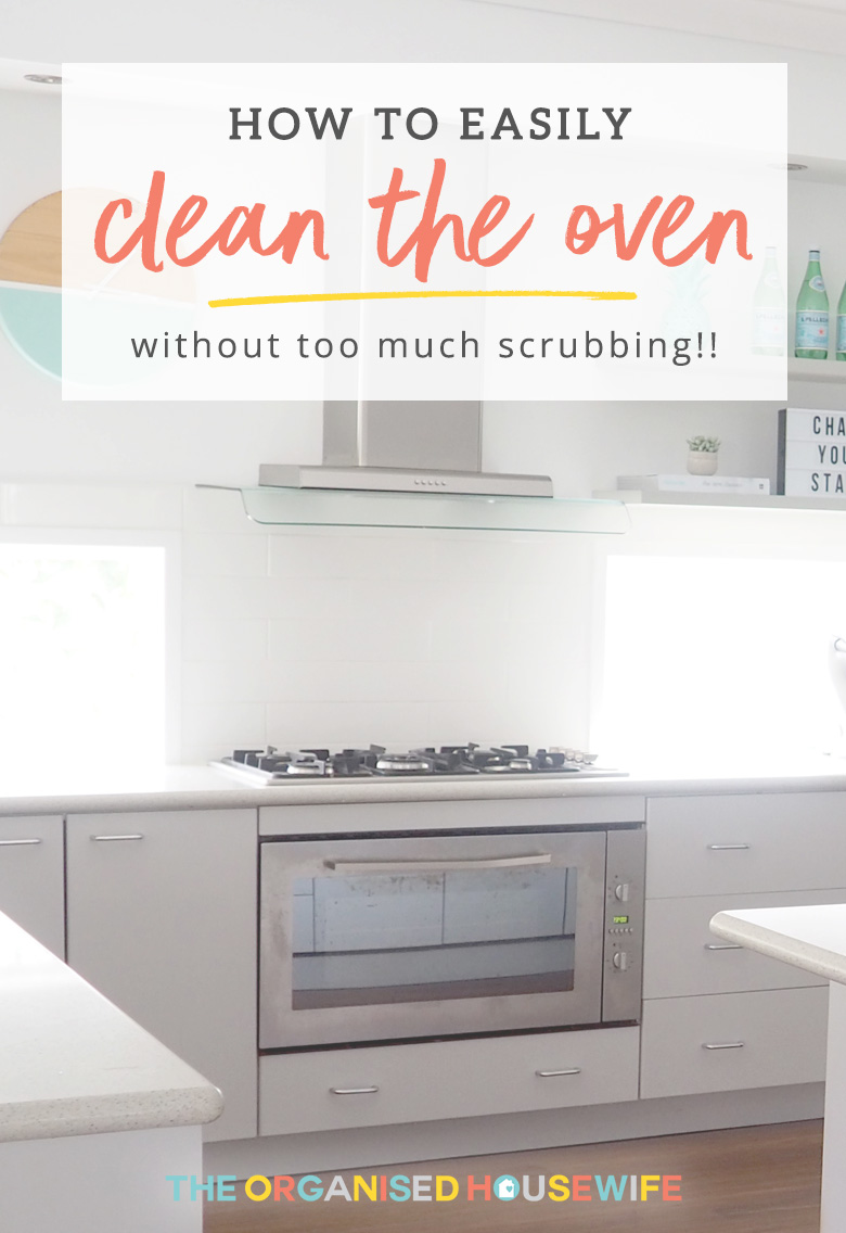 How To Easily Clean The Oven The Organised Housewife