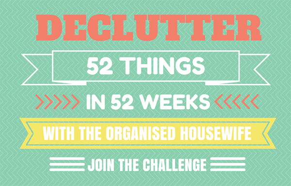 The Organised Housewife Declutter 52 Things in 52 Weeks Challenge