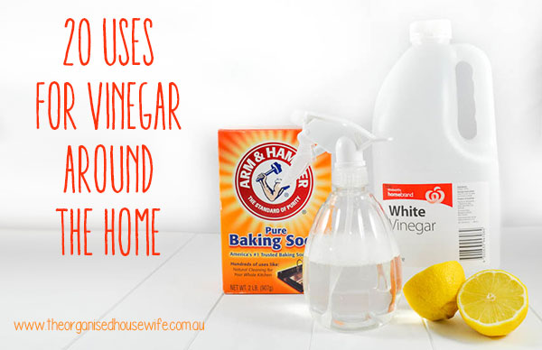20 Uses For Vinegar Around The Home The Organised Housewife