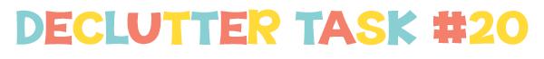 Declutter 52 things in 52 weeks - Task 20