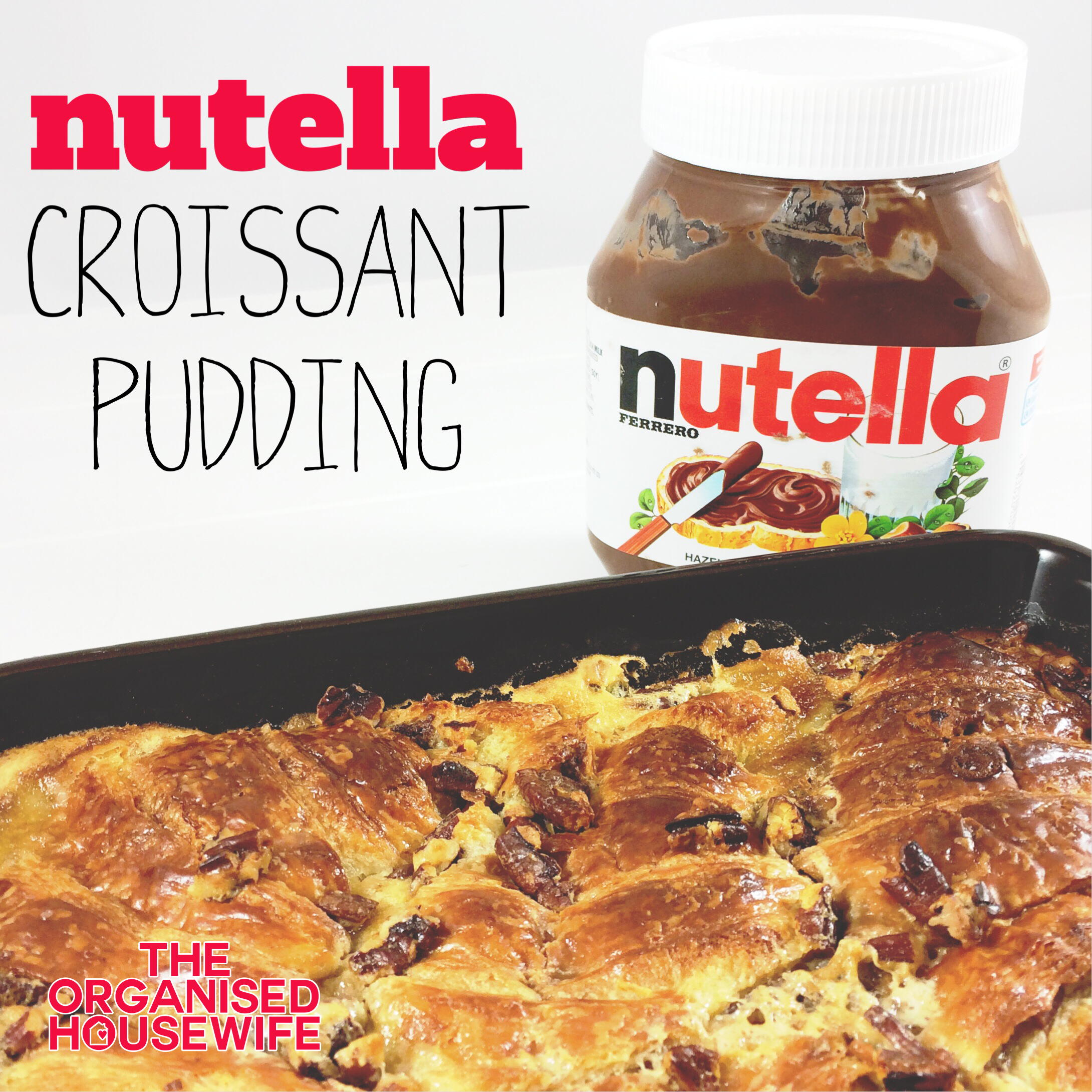 {The Organised Housewife} Nutella Croissant Pudding