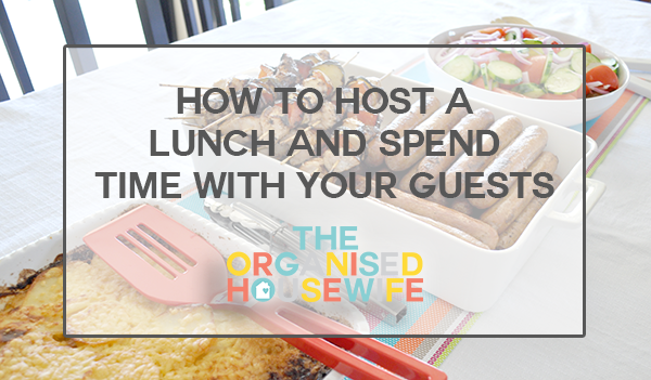 {The Organised Housewife} How to Host a lunch and spend time with your guests meal plan party