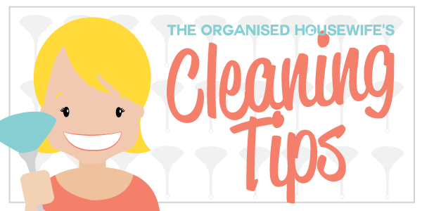The Organised Housewife - Cleaning Tips Series with lots of help and advice on how to clean around the home