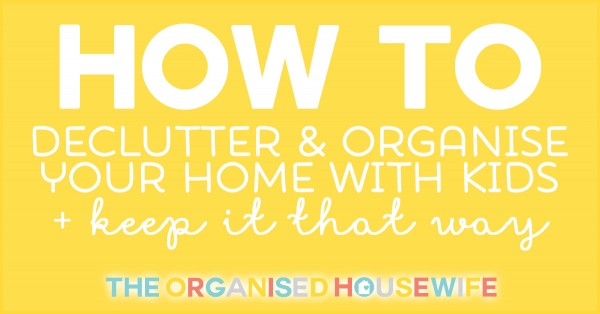 how-to-declutter-and-organise-home-with-kids-tips