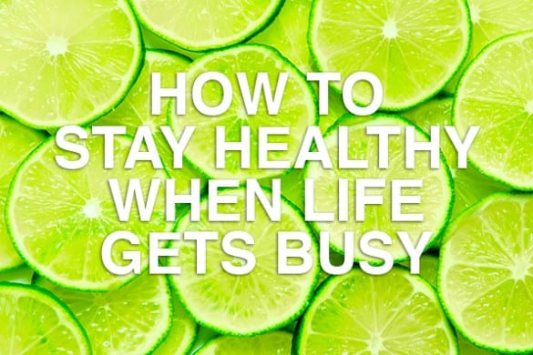 How-to-stay-healthy-when-life-gets-busy