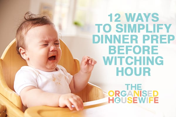 12 ways to simplify dinner prep before witching hour