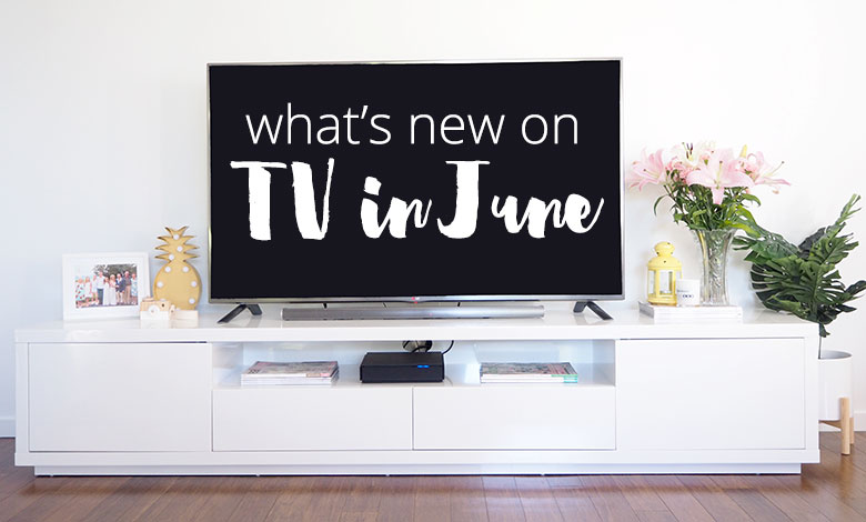 What's New on TV this Month - June 2017 - The Organised Housewife