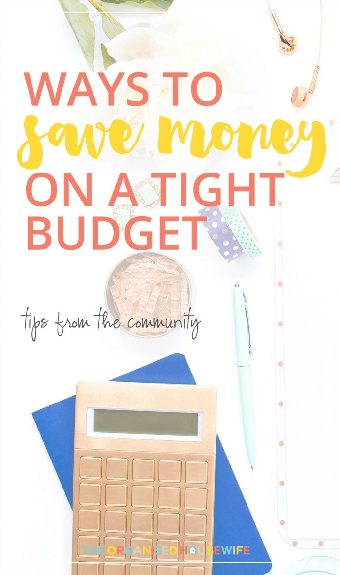 Here are some tips from the community on ways to save money on a tight budget. I hope you find some that you can try.