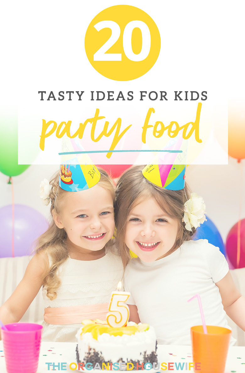 20 Kids Party Food Ideas The Organised Housewife
