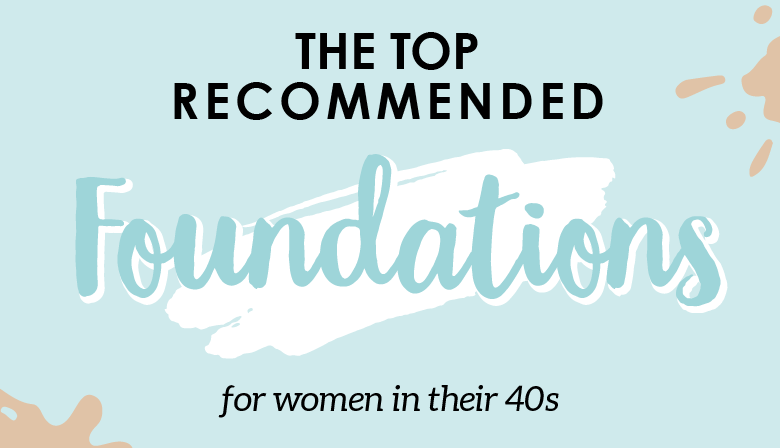 Top 10 Recommended Foundations for women in their 40s